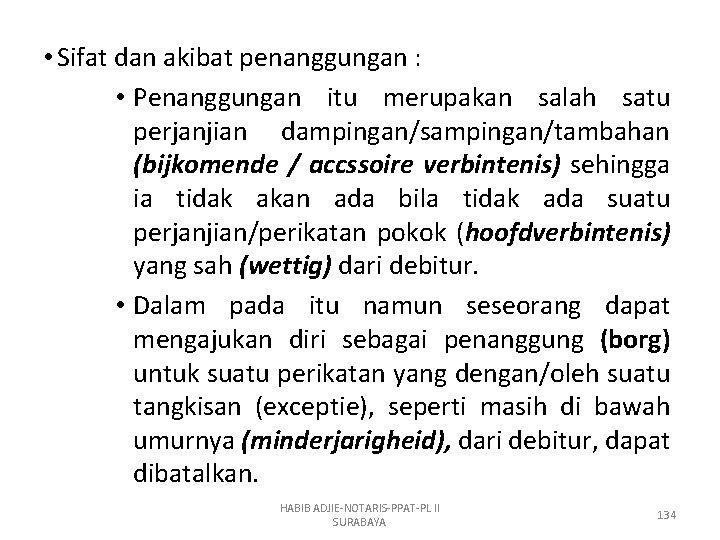 • Sifat dan akibat penanggungan : • Penanggungan itu merupakan salah satu perjanjian