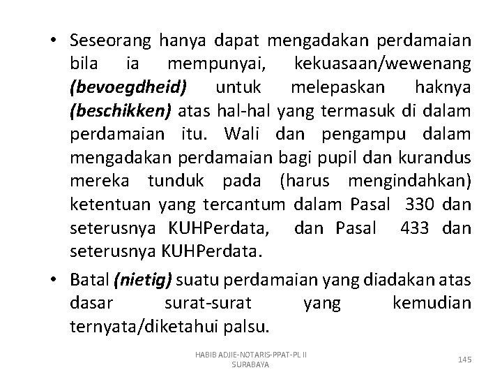 • Seseorang hanya dapat mengadakan perdamaian bila ia mempunyai, kekuasaan/wewenang (bevoegdheid) untuk melepaskan