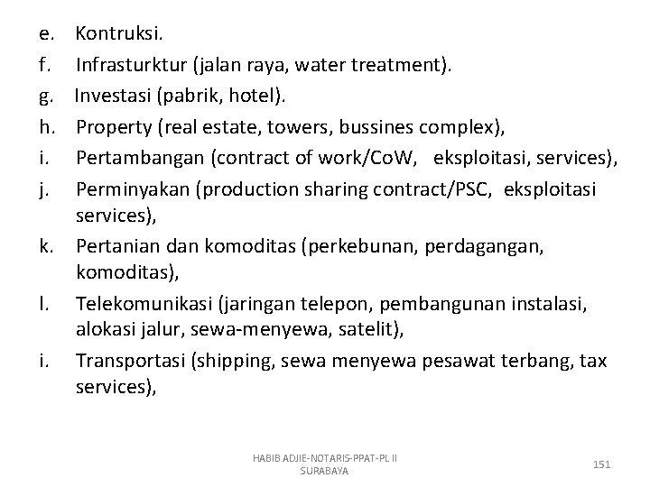 e. f. g. h. i. j. Kontruksi. Infrasturktur (jalan raya, water treatment). Investasi (pabrik,