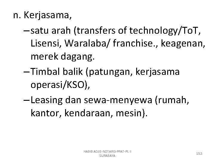 n. Kerjasama, – satu arah (transfers of technology/To. T, Lisensi, Waralaba/ franchise. , keagenan,