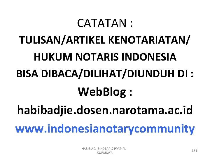 CATATAN : TULISAN/ARTIKEL KENOTARIATAN/ HUKUM NOTARIS INDONESIA BISA DIBACA/DILIHAT/DIUNDUH DI : Web. Blog :