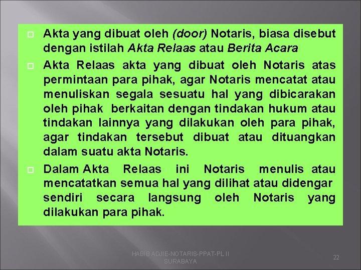 Akta yang dibuat oleh (door) Notaris, biasa disebut dengan istilah Akta Relaas atau