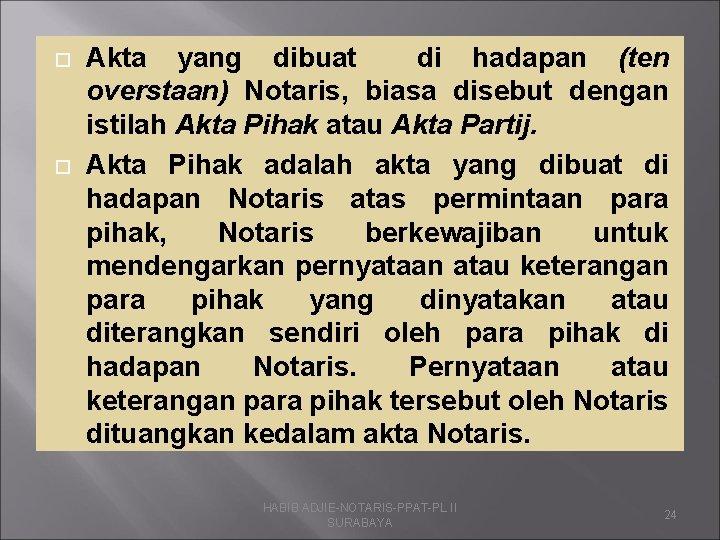 Akta yang dibuat di hadapan (ten overstaan) Notaris, biasa disebut dengan istilah Akta