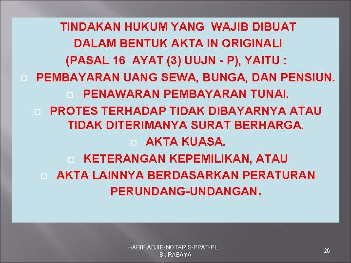TINDAKAN HUKUM YANG WAJIB DIBUAT DALAM BENTUK AKTA IN ORIGINALI (PASAL 16 AYAT