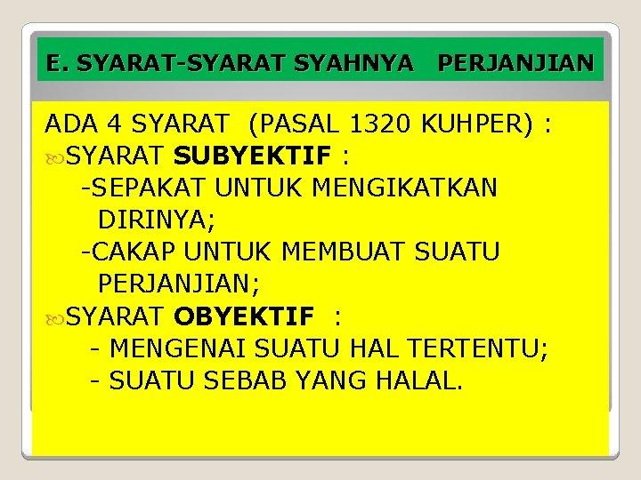 E. SYARAT-SYARAT SYAHNYA PERJANJIAN ADA 4 SYARAT (PASAL 1320 KUHPER) : SYARAT SUBYEKTIF :