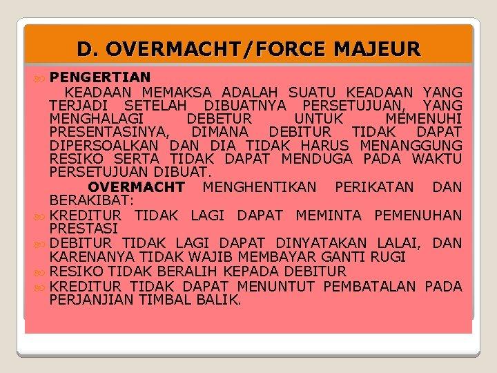 D. OVERMACHT/FORCE MAJEUR PENGERTIAN KEADAAN MEMAKSA ADALAH SUATU KEADAAN YANG TERJADI SETELAH DIBUATNYA PERSETUJUAN,