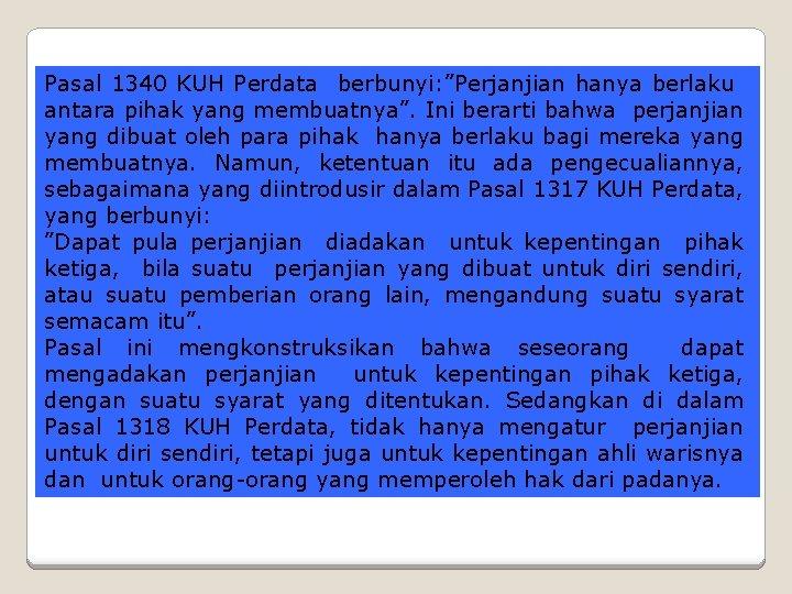 """Pasal 1340 KUH Perdata berbunyi: """"Perjanjian hanya berlaku antara pihak yang membuatnya"""". Ini berarti"""