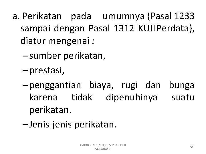 a. Perikatan pada umumnya (Pasal 1233 sampai dengan Pasal 1312 KUHPerdata), diatur mengenai :