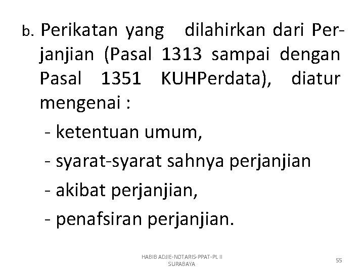 b. Perikatan yang dilahirkan dari Perjanjian (Pasal 1313 sampai dengan Pasal 1351 KUHPerdata), diatur