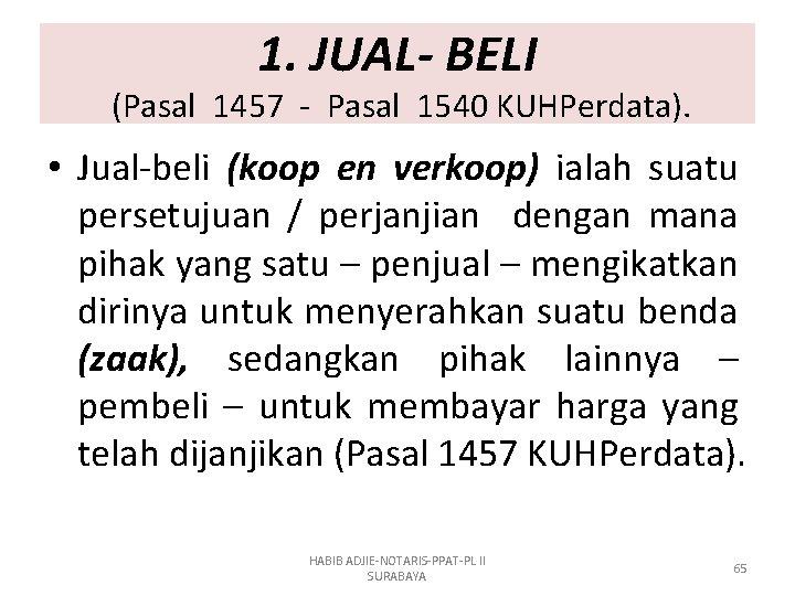 1. JUAL- BELI (Pasal 1457 - Pasal 1540 KUHPerdata). • Jual-beli (koop en verkoop)