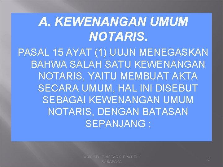 A. KEWENANGAN UMUM NOTARIS. PASAL 15 AYAT (1) UUJN MENEGASKAN BAHWA SALAH SATU KEWENANGAN