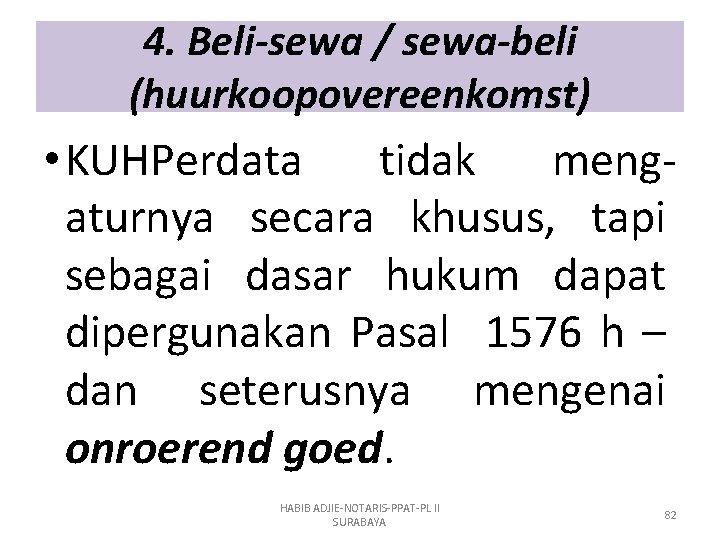 4. Beli-sewa / sewa-beli (huurkoopovereenkomst) • KUHPerdata tidak mengaturnya secara khusus, tapi sebagai dasar