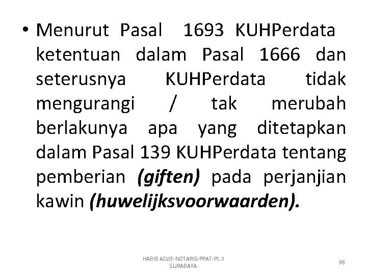 • Menurut Pasal 1693 KUHPerdata ketentuan dalam Pasal 1666 dan seterusnya KUHPerdata tidak