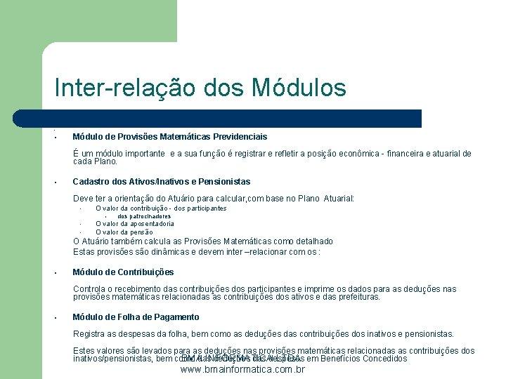 Inter-relação dos Módulos • • Módulo de Provisões Matemáticas Previdenciais É um módulo importante