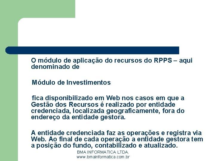 O módulo de aplicação do recursos do RPPS – aqui denominado de Módulo de