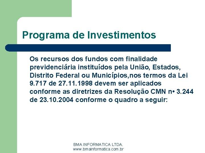 Programa de Investimentos Os recursos dos fundos com finalidade previdenciária instituídos pela União, Estados,