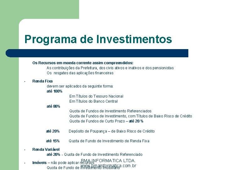 Programa de Investimentos Os Recursos em moeda corrente assim compreendidos: As contribuições da Prefeitura,