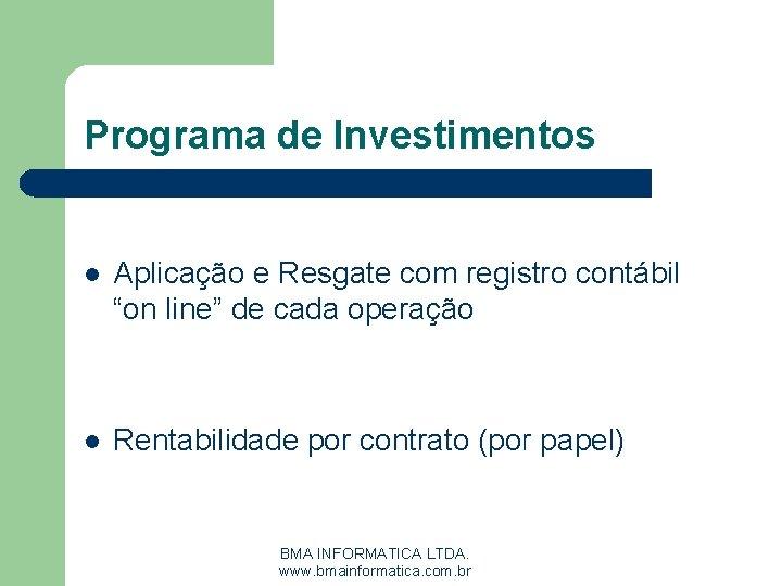 """Programa de Investimentos l Aplicação e Resgate com registro contábil """"on line"""" de cada"""