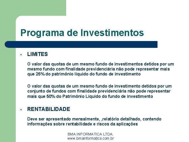 Programa de Investimentos • LIMITES O valor das quotas de um mesmo fundo de