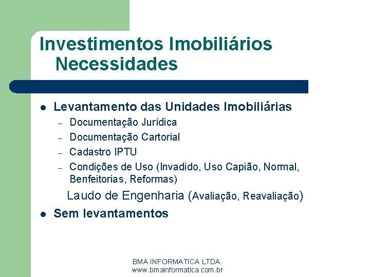 Investimentos Imobiliários Necessidades l Levantamento das Unidades Imobiliárias – – l Documentação Jurídica Documentação