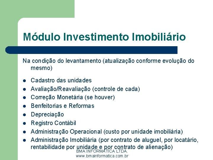 Módulo Investimento Imobiliário Na condição do levantamento (atualização conforme evolução do mesmo) l l