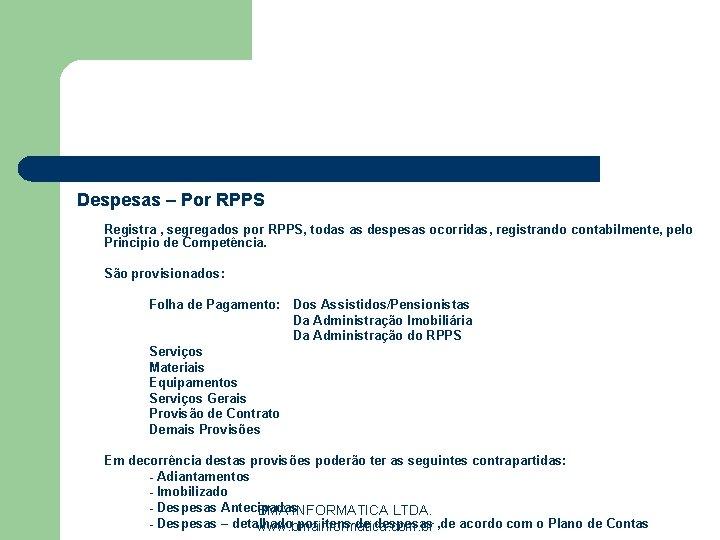 Despesas – Por RPPS Registra , segregados por RPPS, todas as despesas ocorridas, registrando