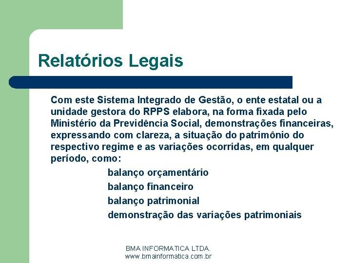 Relatórios Legais Com este Sistema Integrado de Gestão, o ente estatal ou a unidade