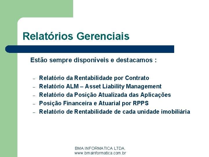Relatórios Gerenciais Estão sempre disponíveis e destacamos : – – – Relatório da Rentabilidade