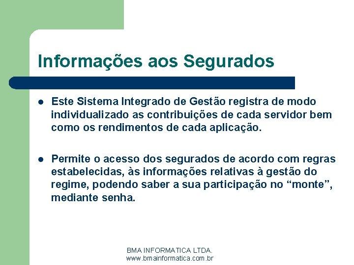 Informações aos Segurados l Este Sistema Integrado de Gestão registra de modo individualizado as