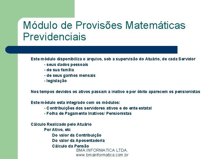 Módulo de Provisões Matemáticas Previdenciais Este módulo disponibiliza o arquivo, sob a supervisão do
