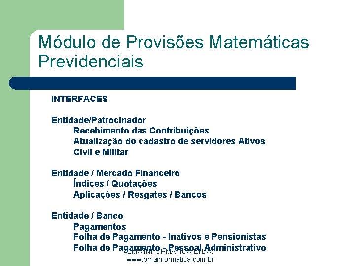 Módulo de Provisões Matemáticas Previdenciais INTERFACES Entidade/Patrocinador Recebimento das Contribuições Atualização do cadastro de