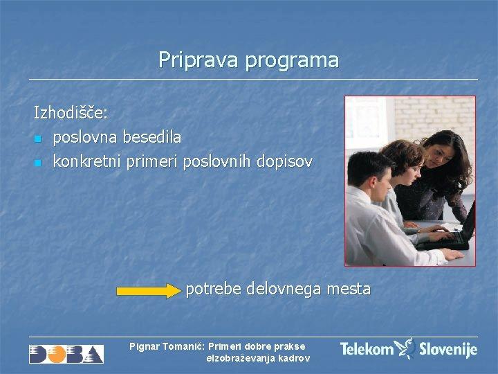 Priprava programa Izhodišče: n poslovna besedila n konkretni primeri poslovnih dopisov potrebe delovnega mesta