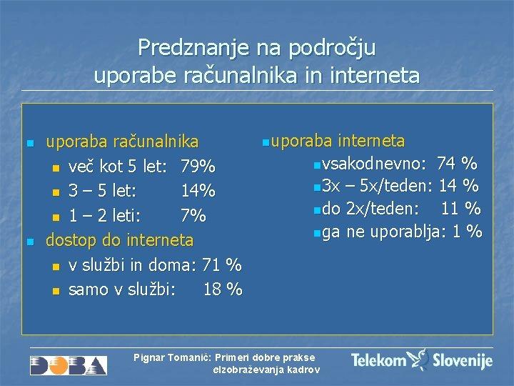 Predznanje na področju uporabe računalnika in interneta n n uporaba računalnika n več kot