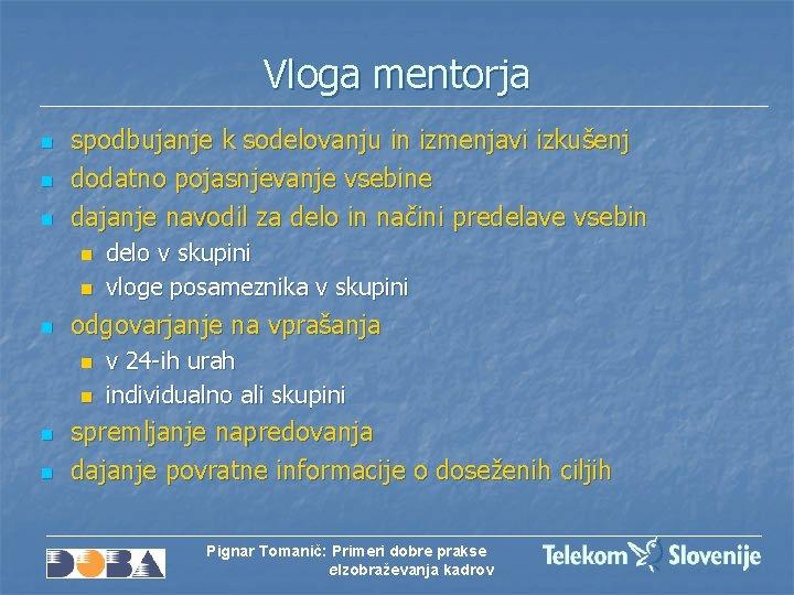 Vloga mentorja n n n spodbujanje k sodelovanju in izmenjavi izkušenj dodatno pojasnjevanje vsebine