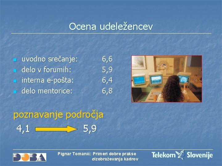 Ocena udeležencev n n uvodno srečanje: delo v forumih: interna e-pošta: delo mentorice: 6,