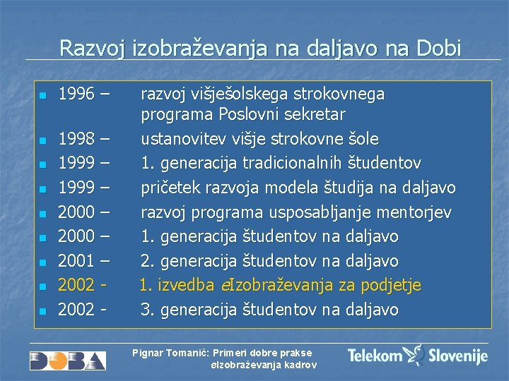 Razvoj izobraževanja na daljavo na Dobi n n n n n 1996 – 1998