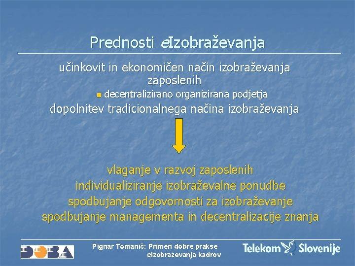 Prednosti e. Izobraževanja učinkovit in ekonomičen način izobraževanja zaposlenih n decentralizirano organizirana podjetja dopolnitev