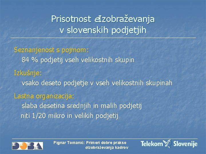 Prisotnost e. Izobraževanja v slovenskih podjetjih Seznanjenost s pojmom: 84 % podjetij vseh velikostnih