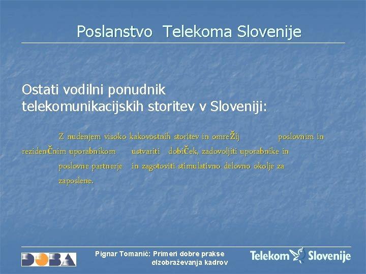 Poslanstvo Telekoma Slovenije Ostati vodilni ponudnik telekomunikacijskih storitev v Sloveniji: Z nudenjem visoko kakovostnih