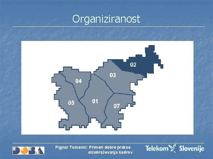 Organiziranost Pignar Tomanič: Primeri dobre prakse e. Izobraževanja kadrov