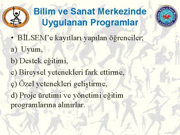 Bilim ve Sanat Merkezinde Uygulanan Programlar • BİLSEM'e kayıtları yapılan öğrenciler; a) Uyum, b)