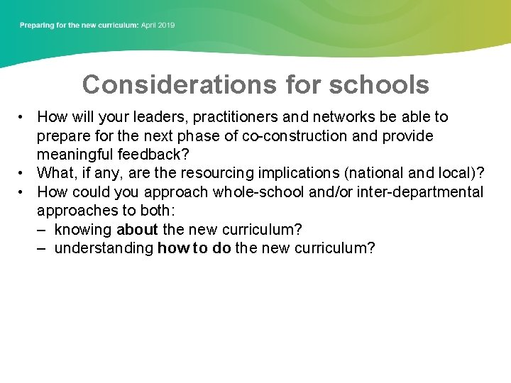 Considerations for schools • How will your leaders, practitioners and networks be able to