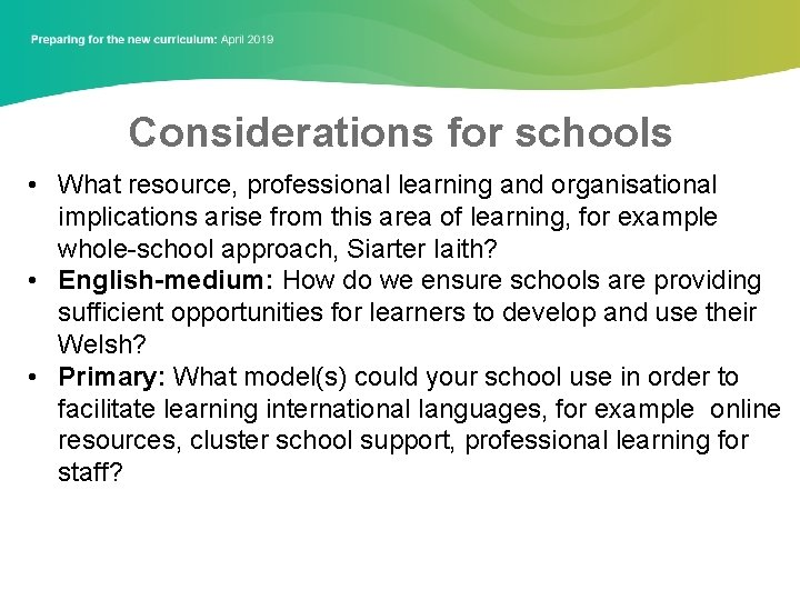 Considerations for schools • What resource, professional learning and organisational implications arise from this
