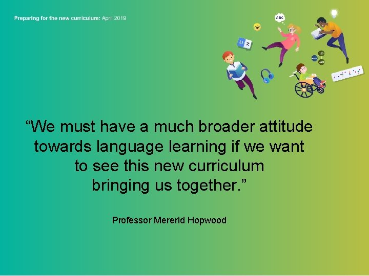 """""""We must have a much broader attitude towards language learning if we want to"""