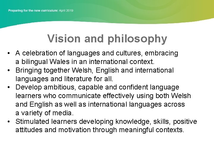 Vision and philosophy • A celebration of languages and cultures, embracing a bilingual Wales