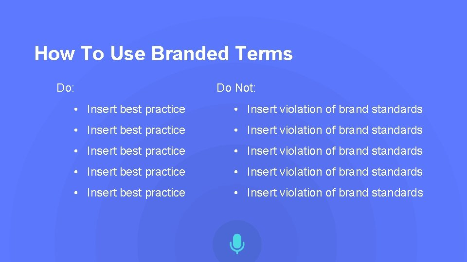How To Use Branded Terms Do: Do Not: • Insert best practice • Insert