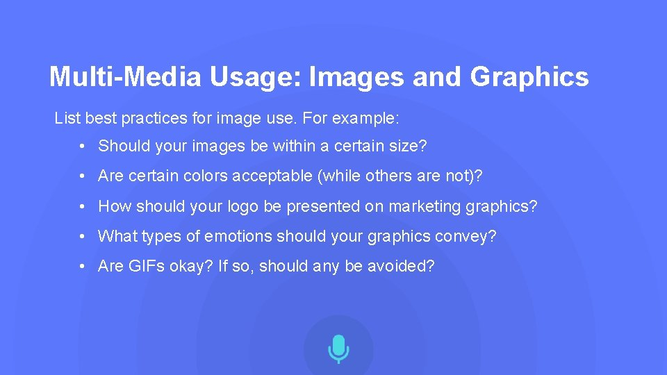 Multi-Media Usage: Images and Graphics List best practices for image use. For example: •