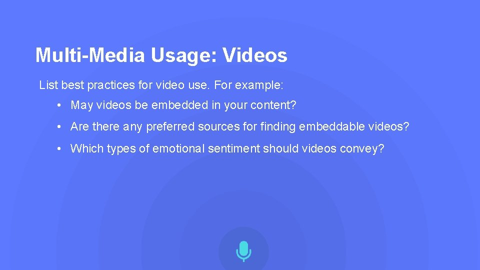 Multi-Media Usage: Videos List best practices for video use. For example: • May videos