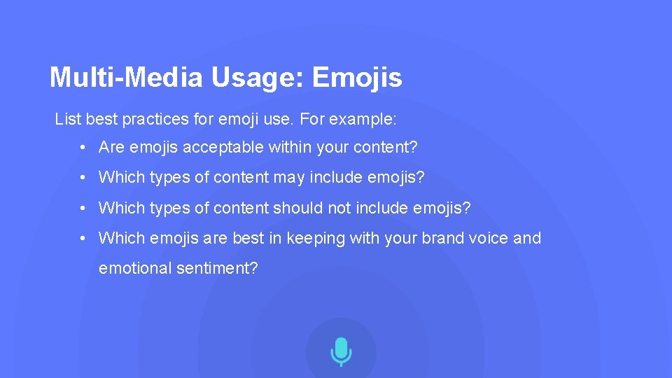 Multi-Media Usage: Emojis List best practices for emoji use. For example: • Are emojis