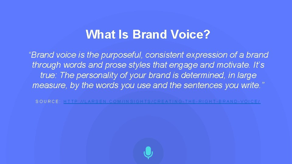 """What Is Brand Voice? """"Brand voice is the purposeful, consistent expression of a brand"""